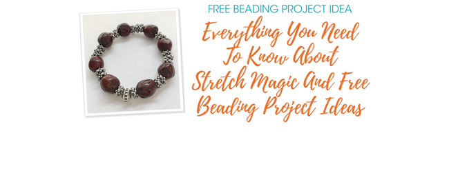 Everything You Need To Know About Stretch Magic And Free Beading Project Ideas