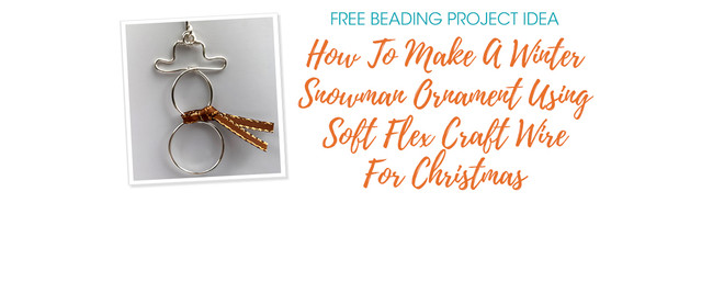 How To Make A Winter Snowman Ornament Using Soft Flex Craft Wire For Christmas