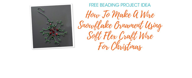 How To Make A Wire Snowflake Ornament Using Soft Flex Craft Wire For Christmas