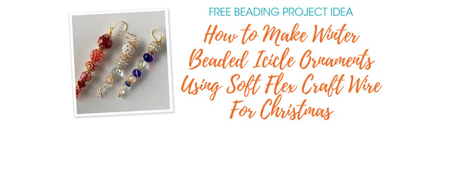 How To Make Winter Beaded Icicle Ornaments Using Soft Flex Craft Wire For Christmas