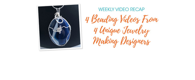 Weekly Video Recap: 4 Beading Videos From 4 Unique Jewelry Making Designers