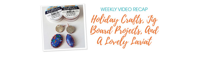 Weekly Video Recap - Holiday Crafts, Jig Board Projects, And A Lovely Lariat
