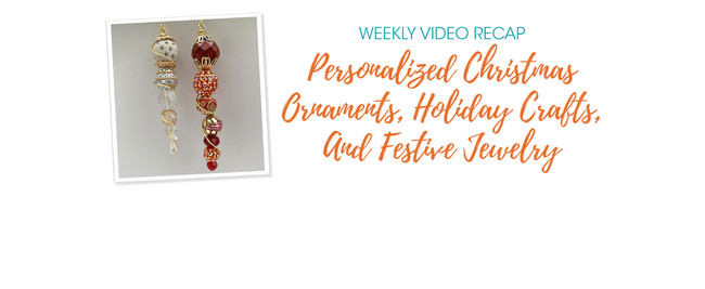 Weekly Video Recap: Personalized Christmas Ornaments, Holiday Crafts, And Festive Jewelry