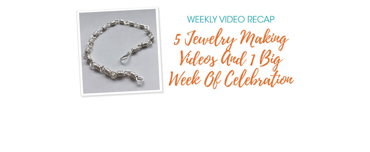 Weekly Video Recap: 5 Jewelry Making Videos And 1 Big Week