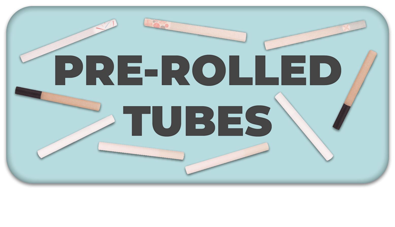 Pre-Rolled Tubes Button