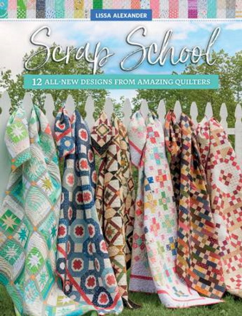 Scrap School - 12 All New Designs From Amazing Quilters - B1547T