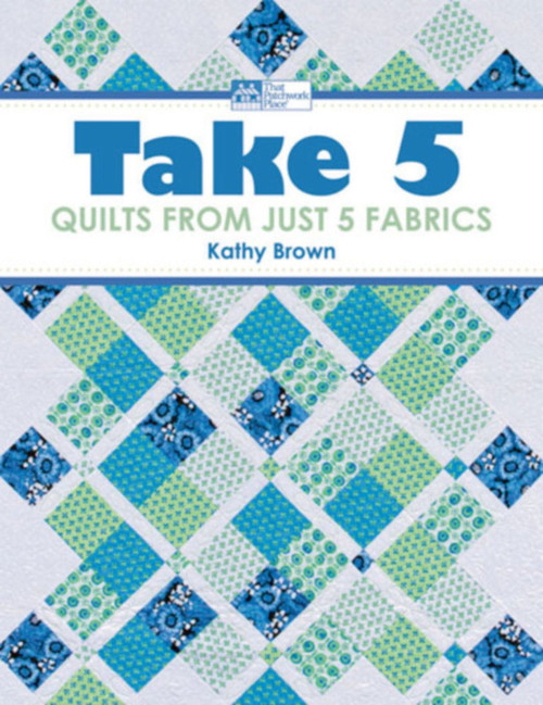TAKE 5 - QUILTS FROM JUST 5 FABRICS BOOK