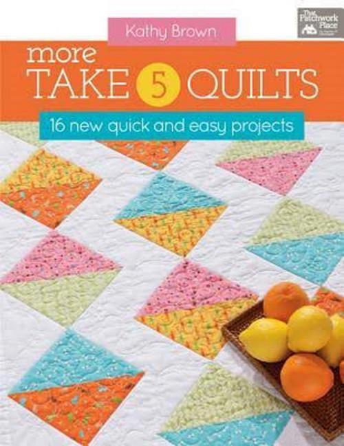 MORE TAKE 5 QUILTS: 16 NEW QUICK AND EASY PROJECTS