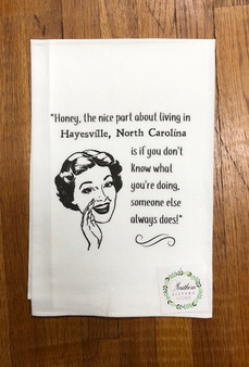 Honey, the nice part about living in Hayesville, NC Tea Towel