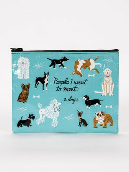 People I Want to Meet: Dogs - Zipper Pouch