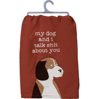 My Dog and I Talk Shit About You Towel