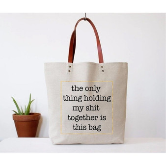 The Only Thing Holding My Shit Together...Tote