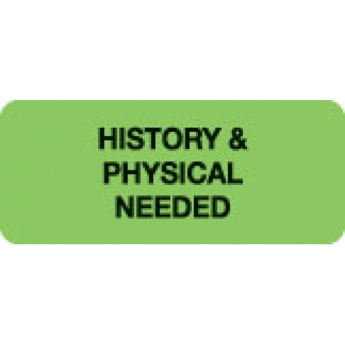 """""""HISTORY & PHYSICAL NEEDED"""" Green Fluor. Label 2 1/4"""" x 15/16"""""""