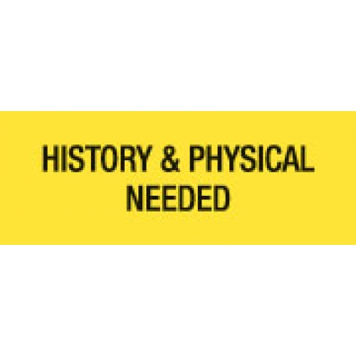 """""""HISTORY & PHYSICAL NEEDED"""" Yellow Fluor. Label 2 1/4"""" x 15/16"""""""