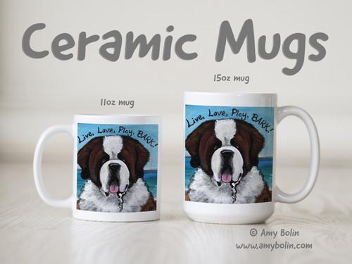"""""""Live, Love, Play, BARK!"""" Saint Bernard Ceramic Mug 11oz or 15oz"""