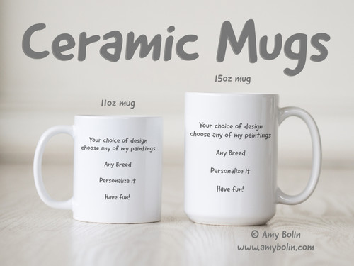 Any of my designs - any of the breeds I offer - Ceramic Mug 11oz or 15oz