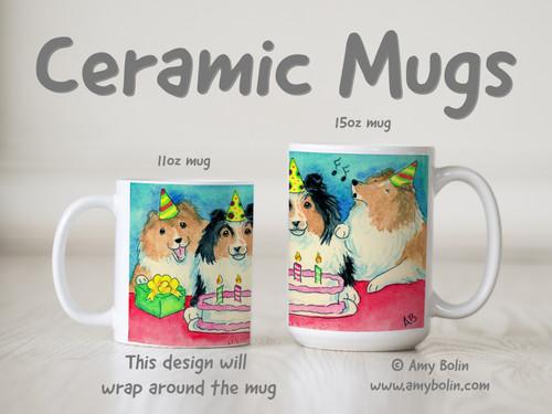 """Happy Birthday To You"" Sable, Tri Color Shetland Sheepdogs Ceramic Mug 11oz or 15oz"
