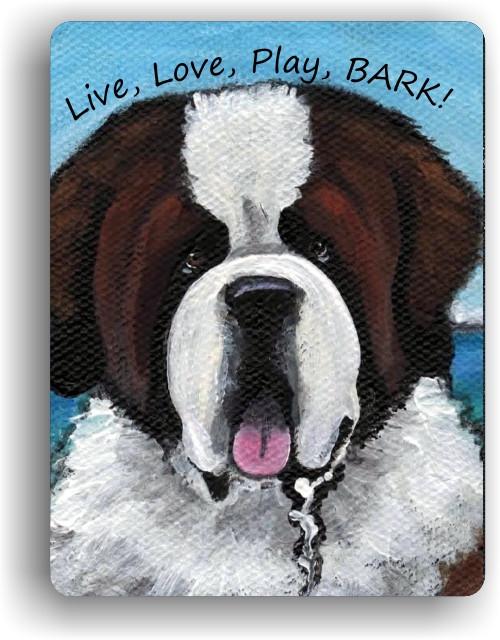 """Live, Love, Play, BARK!"" Saint Bernard Magnet"