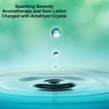 Sparkling Serenity Aromatherapy and Gem Lotion Charged with Amethyst Crystal