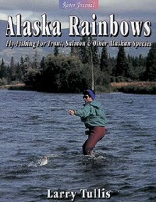 Alaska Rainbows Fly-fishing for Trout, Salmon & other Alaskan Species by Larry Tullis #AKRB