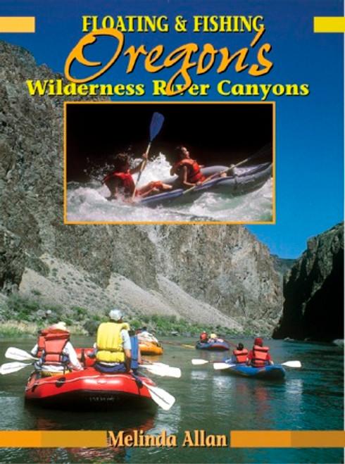 Floating & Fishing Oregon's Wilderness River Canyons by Melinda Allen #FLOR