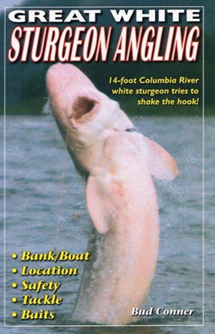 Great White Sturgeon Angling by Bud Conner #GWS