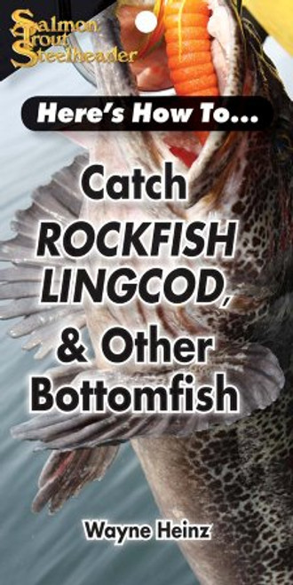 Here's How To...Catch Rockfish , Lingcod & Other Bottomfish by Wayne Heinz #HCRL