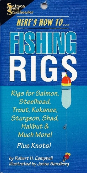 Here's How To...Fishing Rigs for Salmon, Steelhead, Trout, Kokanee, Sturgeon, Shad, Halibut, & Much More! Plus Knots! by Robert H. Campbell #FR