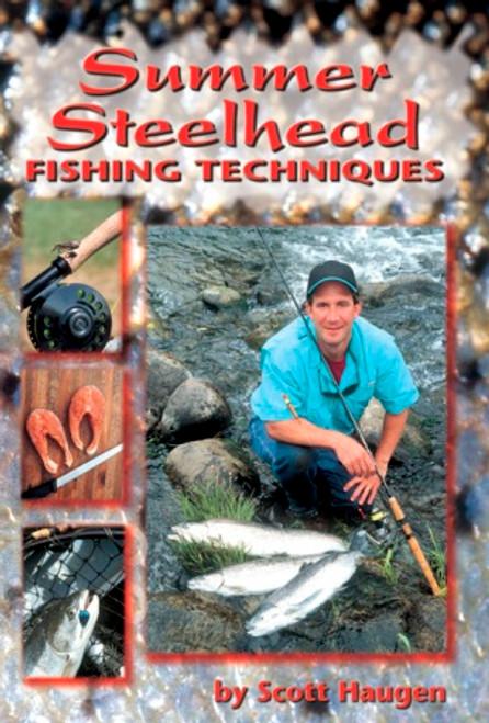 Summer Steelhead Fishing Techniques by Scott Haugen #SSFT