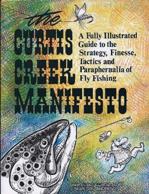The Curtis Creek Manifesto A fully Illustrated Guide to the Strategy, Finesse, Tactics and Paraphernalia of Fly Fishing by Sheridan Anderson #CC
