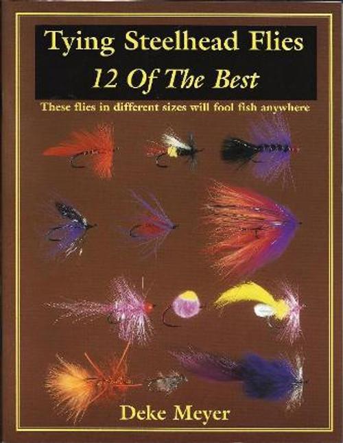Tying Steelhead Flies 12 of the Best by Deke Meyer #TST12