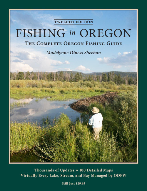 Fishing in Oregon - The Complete Oregon Fishing Guide Twelfth Edition - by Madelynne Diness Sheehan #FO-12