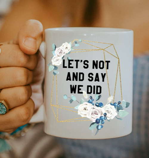 Let's Not And Say We Did Coffee Mug