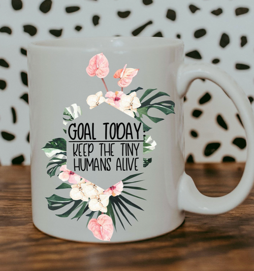Keep The Tiny Humans Alive - Coffee Mug