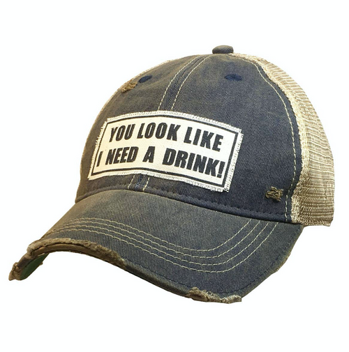 You Look Like I Need A Drink Truckers Hat