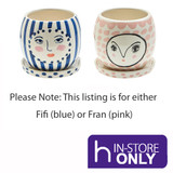Fifi & Fran Face Pots - Assorted