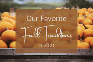 Our Favorite Fall Traditions in 2021
