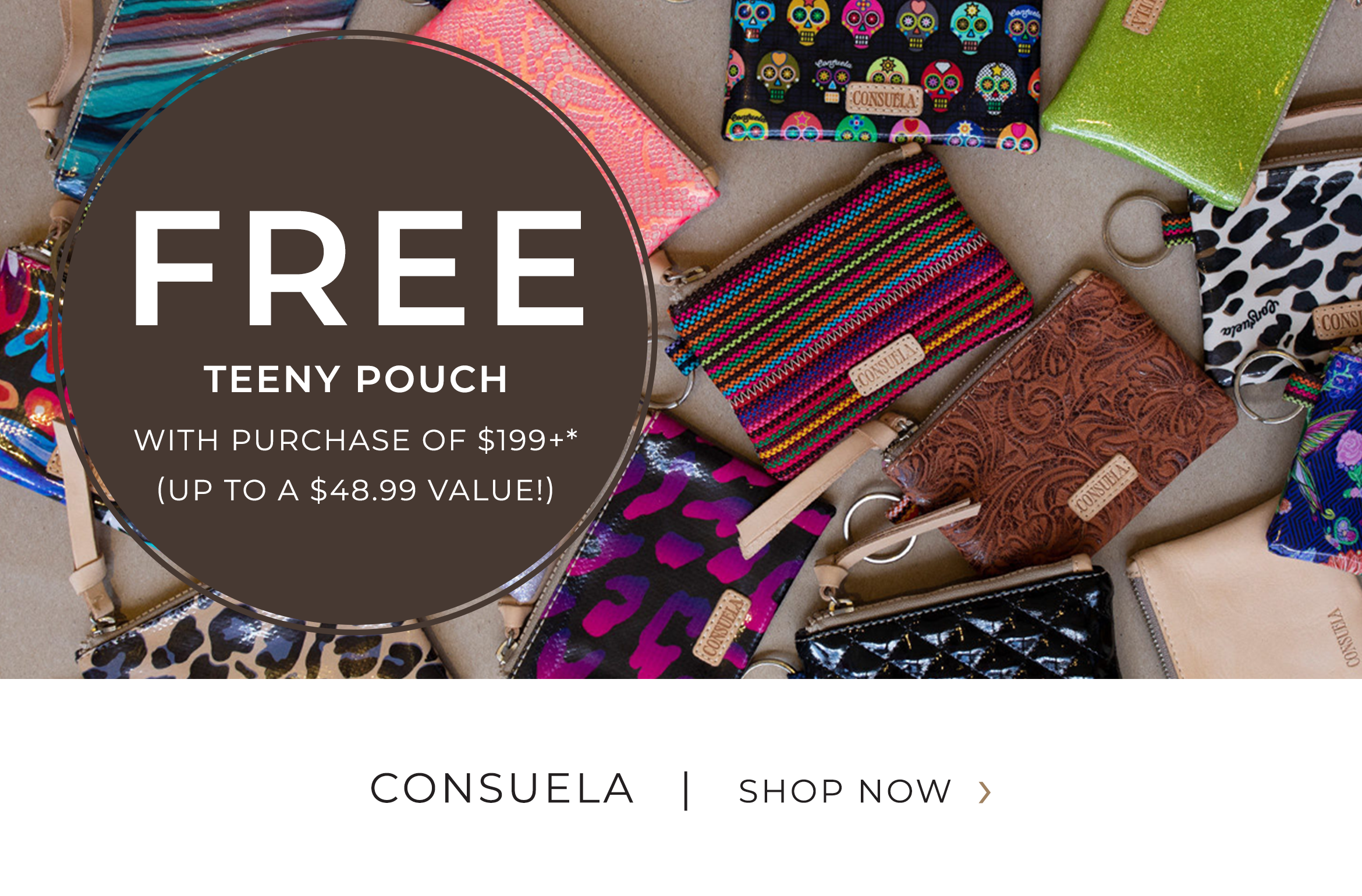 Consuela - FREE Teeny Pouch with purchase of $199+