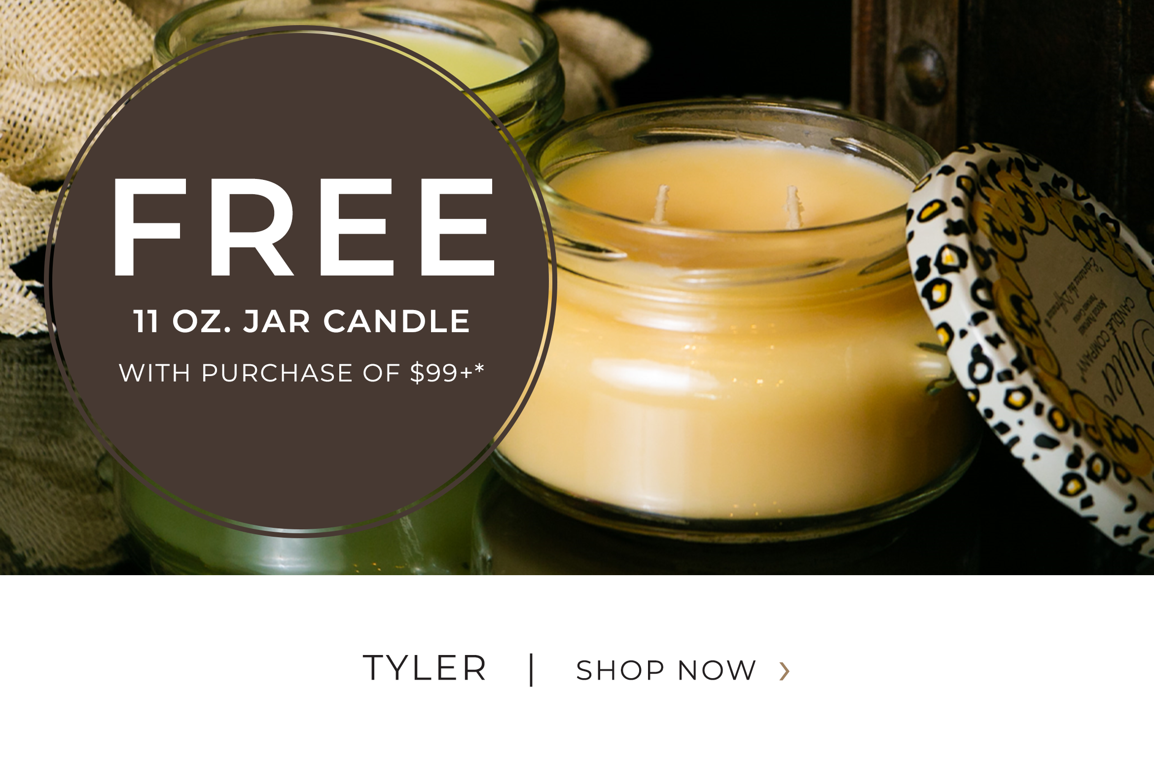 Tyler - FREE 11 oz. jar candle with purchase of $99