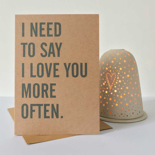 I Need To Say I Love You More Often - Greeting Card by Dig The Earth