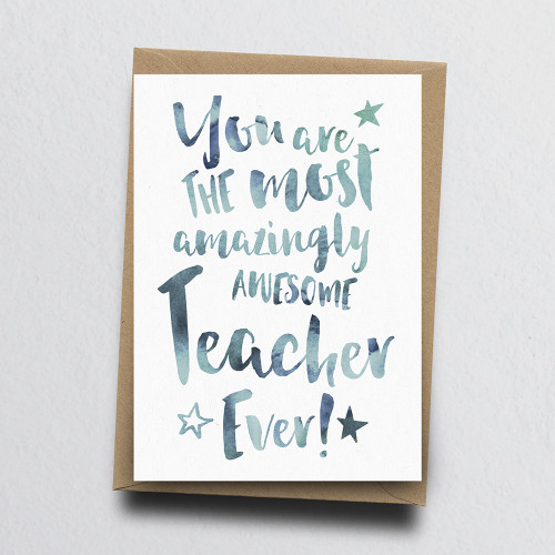 The Most Amazingly Awesome Teacher Greeting Card by Dig The Earth