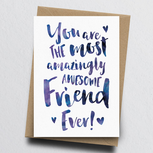 The Most Amazingly Awesome Friend Greeting Card by Dig The Earth