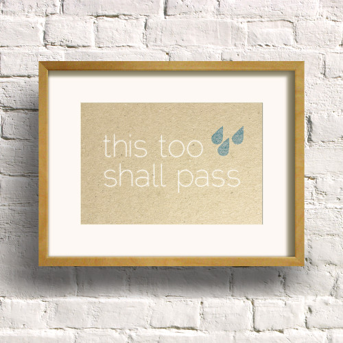 This Too Shall Pass print by Dig The Earth