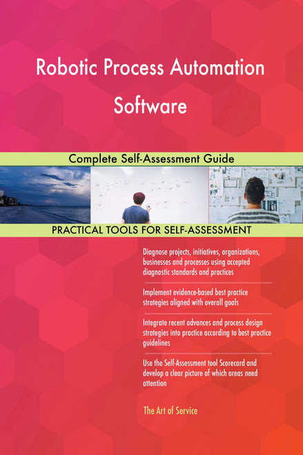 Robotic Process Automation Software Complete Self-Assessment Guide