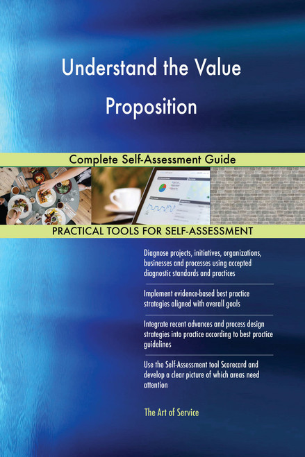 Understand the Value Proposition Complete Self-Assessment Guide