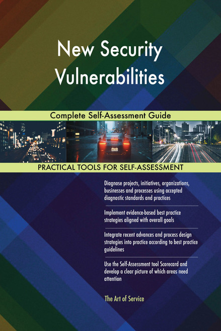 New Security Vulnerabilities Complete Self-Assessment Guide
