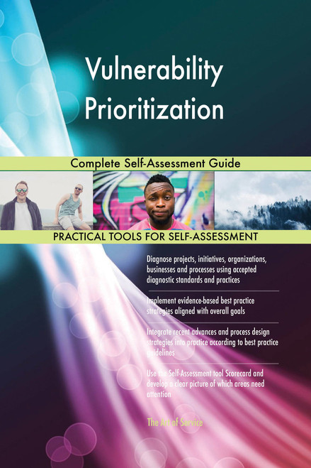 Vulnerability Prioritization Complete Self-Assessment Guide