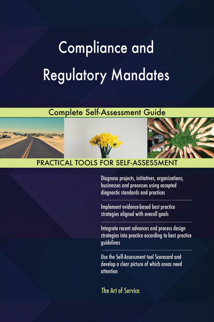 Compliance and Regulatory Mandates Complete Self-Assessment Guide