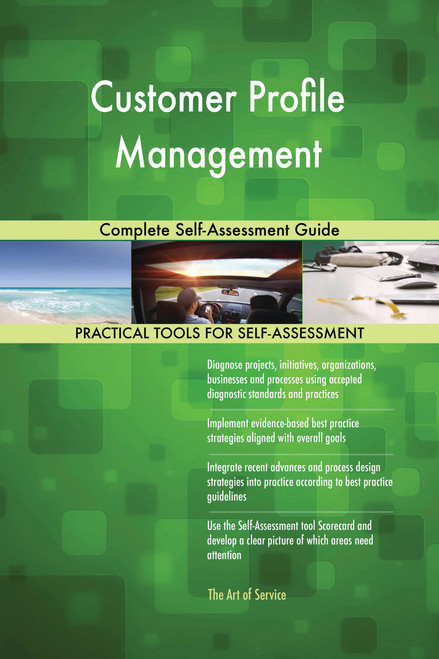 Customer Profile Management Complete Self-Assessment Guide