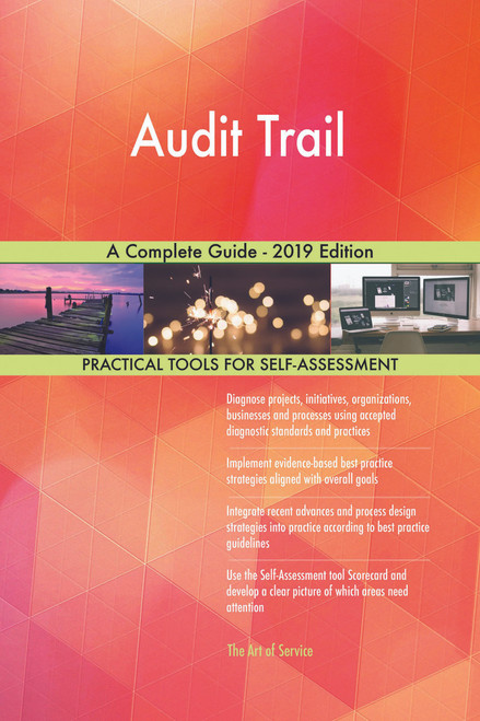 Audit Trail A Complete Guide - 2019 Edition